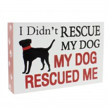 "Best Of Breed Box Sign - ""I Didn't Rescue My Dog, My Dog Rescued Me"""