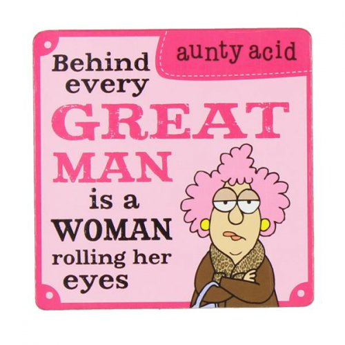 Aunty Acid Coaster: Aunty Acid Coaster: Behind Every Great Man